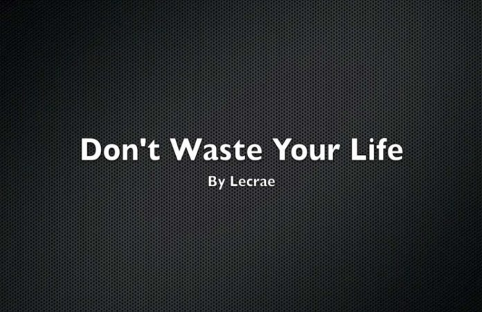 Lecrae - Don't Waste Your Life